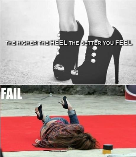 [Image: the-higher-the-heel-the-better-you-feel.-fail..jpg]